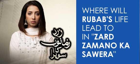 "Where will Rubab's life lead to in ""Zard Zamano Ka Sawera"""